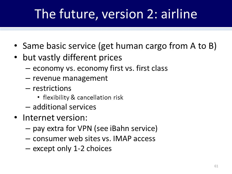 The future, version 2: airline Same basic service (get human cargo from A to B) but vastly different prices – economy vs. economy first vs. first clas