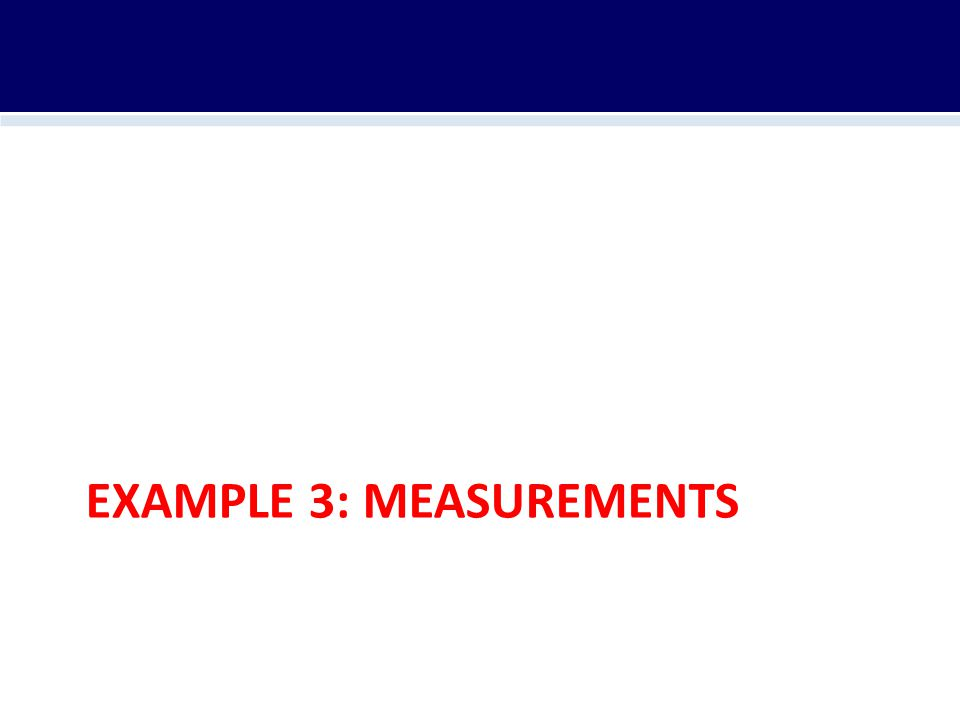 EXAMPLE 3: MEASUREMENTS