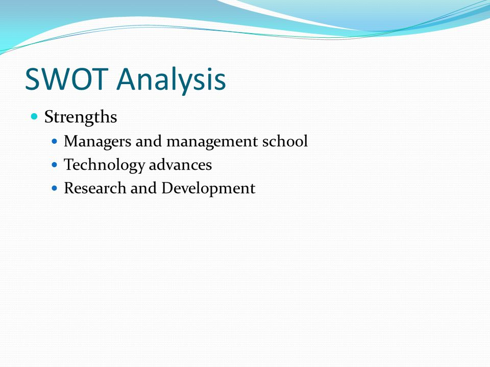 SWOT Analysis Strengths Managers and management school Technology advances Research and Development