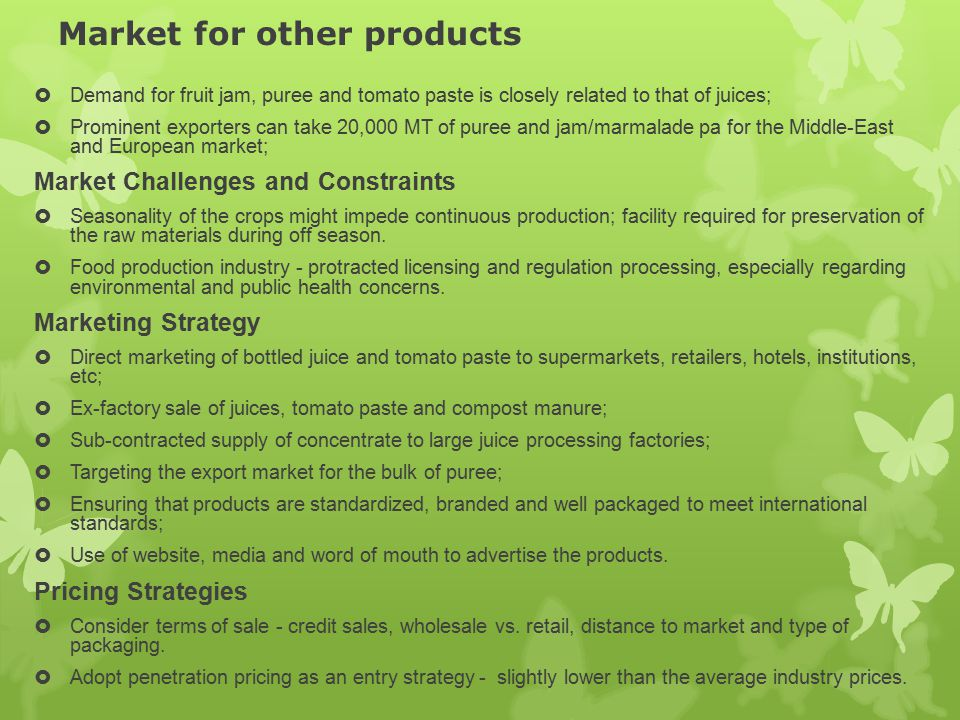 Market for other products  Demand for fruit jam, puree and tomato paste is closely related to that of juices;  Prominent exporters can take 20,000 M