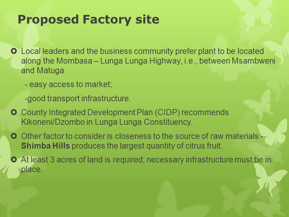 Proposed Factory site  Local leaders and the business community prefer plant to be located along the Mombasa – Lunga Lunga Highway, i.e., between Msa
