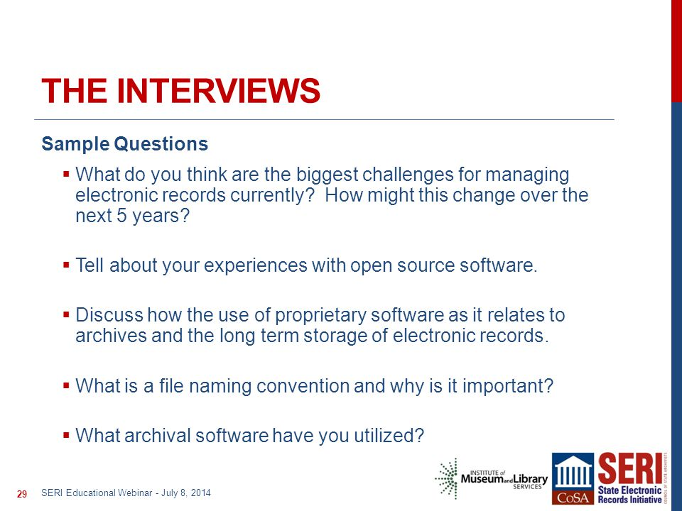 THE INTERVIEWS Sample Questions  What do you think are the biggest challenges for managing electronic records currently.