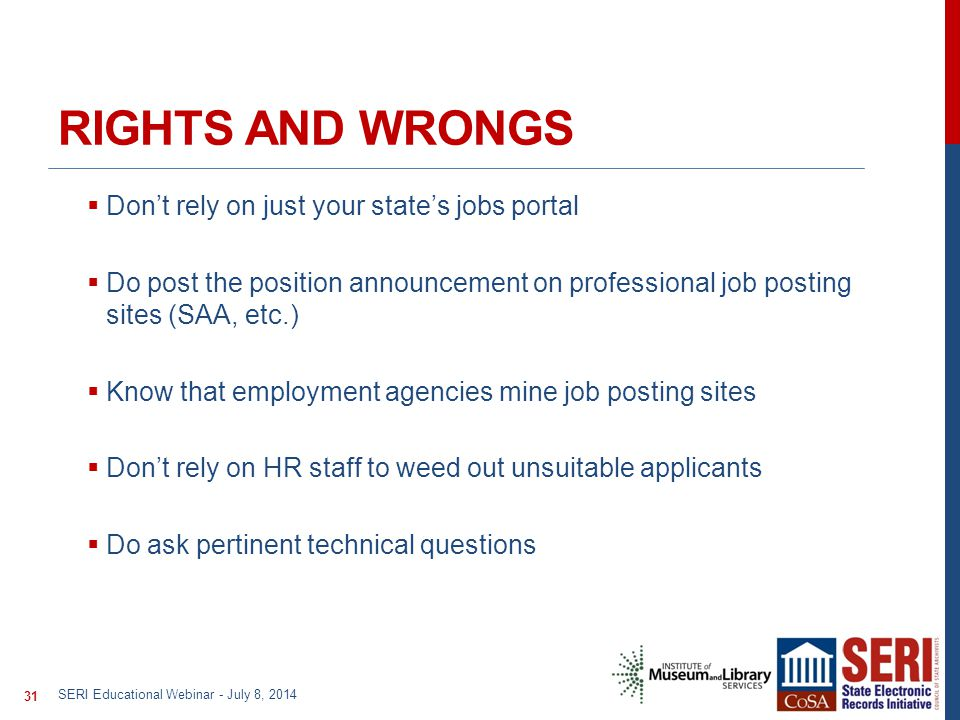 RIGHTS AND WRONGS  Don't rely on just your state's jobs portal  Do post the position announcement on professional job posting sites (SAA, etc.)  Kn