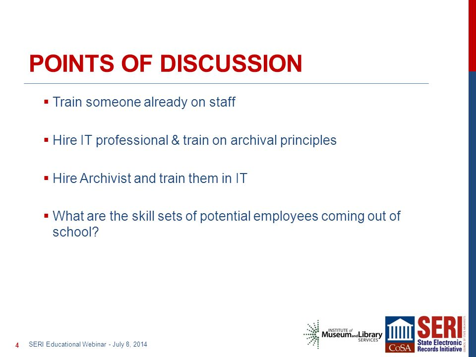 POINTS OF DISCUSSION  Train someone already on staff  Hire IT professional & train on archival principles  Hire Archivist and train them in IT  What are the skill sets of potential employees coming out of school.