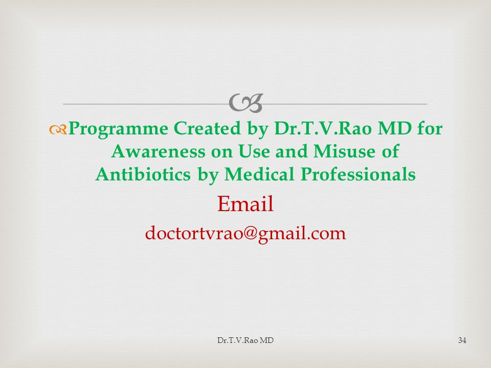   Programme Created by Dr.T.V.Rao MD for Awareness on Use and Misuse of Antibiotics by Medical Professionals Email doctortvrao@gmail.com Dr.T.V.Rao MD34