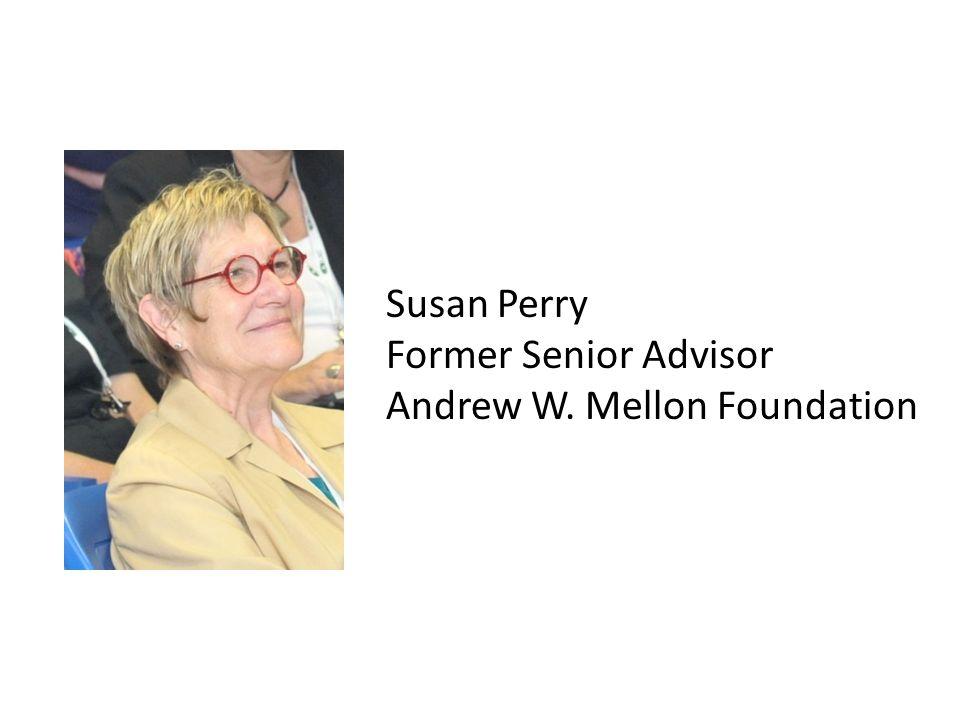 Susan Perry Former Senior Advisor Andrew W. Mellon Foundation