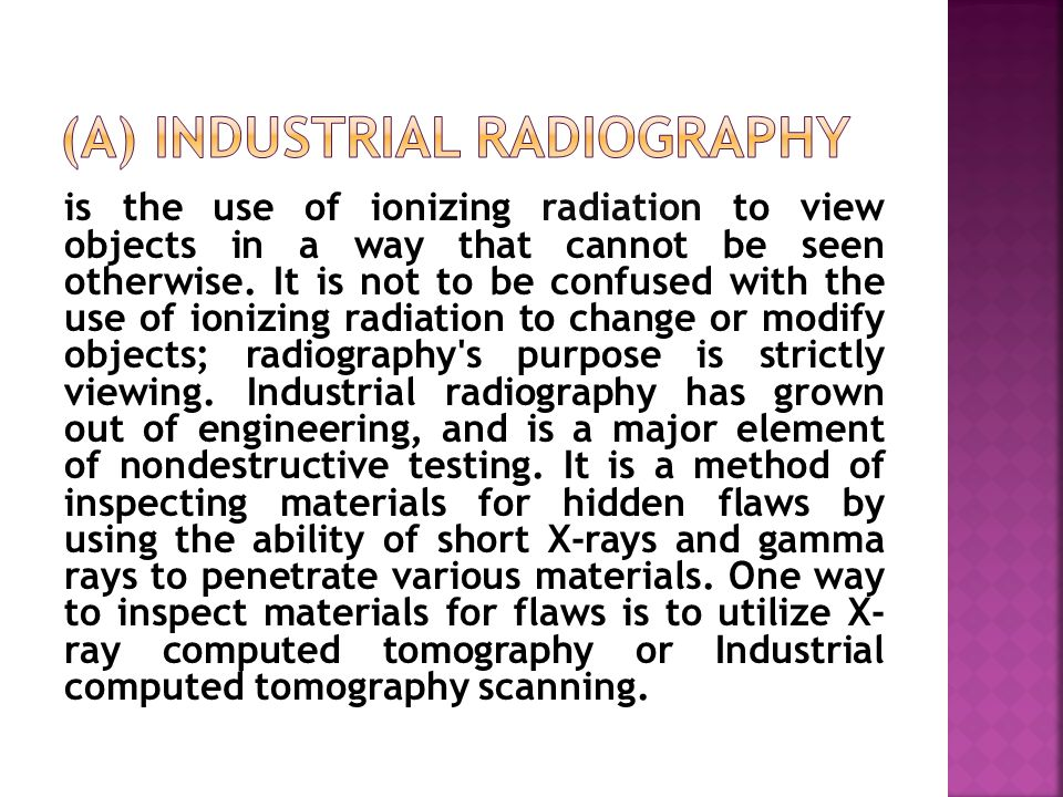 is the use of ionizing radiation to view objects in a way that cannot be seen otherwise.