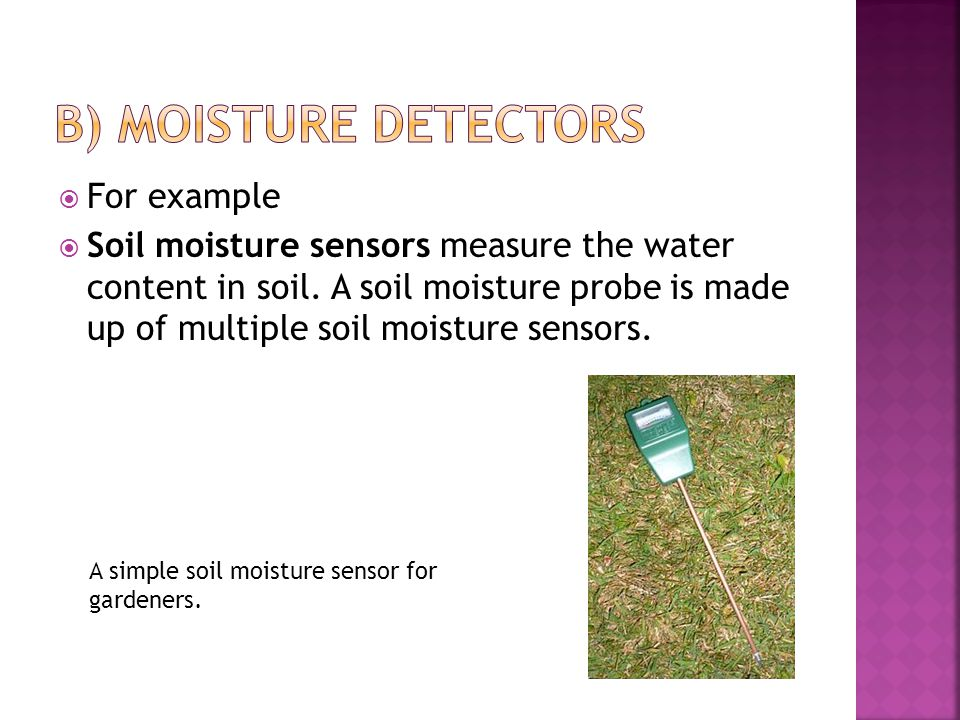  For example  Soil moisture sensors measure the water content in soil.