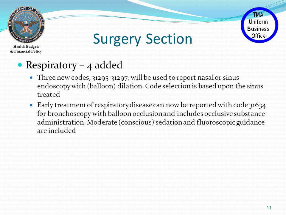 Health Budgets & Financial Policy Surgery Section Respiratory – 4 added Three new codes, 31295-31297, will be used to report nasal or sinus endoscopy with (balloon) dilation.