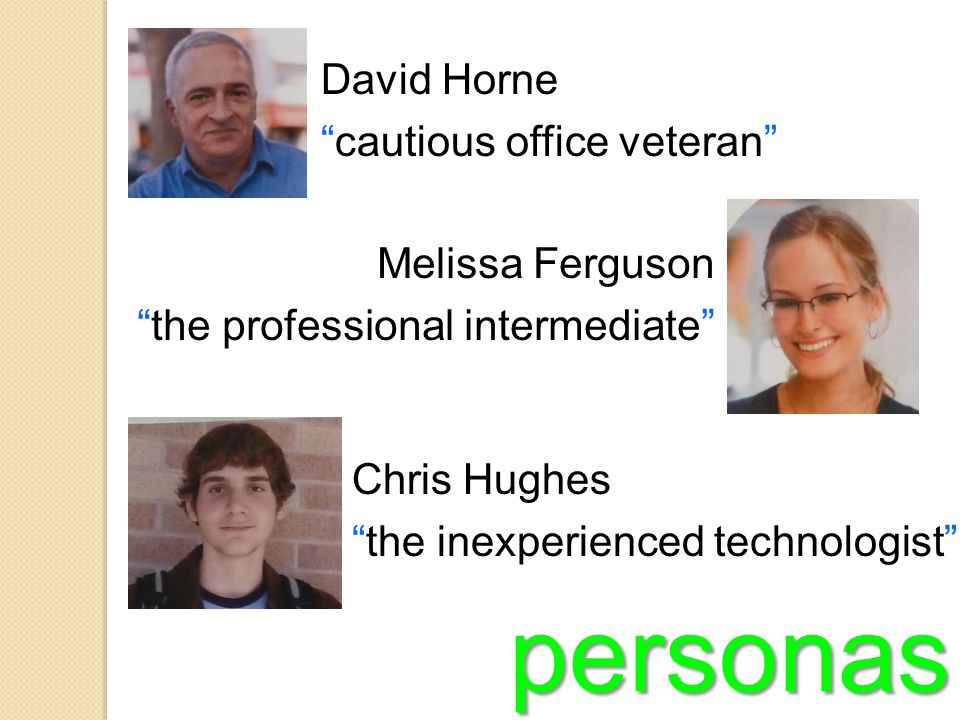 personas David Horne cautious office veteran Melissa Ferguson the professional intermediate Chris Hughes the inexperienced technologist