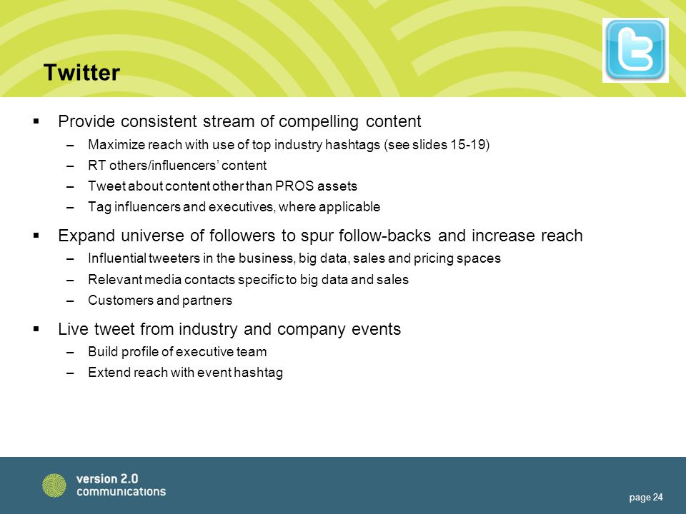 Twitter  Provide consistent stream of compelling content –Maximize reach with use of top industry hashtags (see slides 15-19) –RT others/influencers'