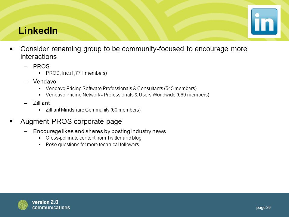 LinkedIn  Consider renaming group to be community-focused to encourage more interactions –PROS  PROS, Inc.(1,771 members) –Vendavo  Vendavo Pricing