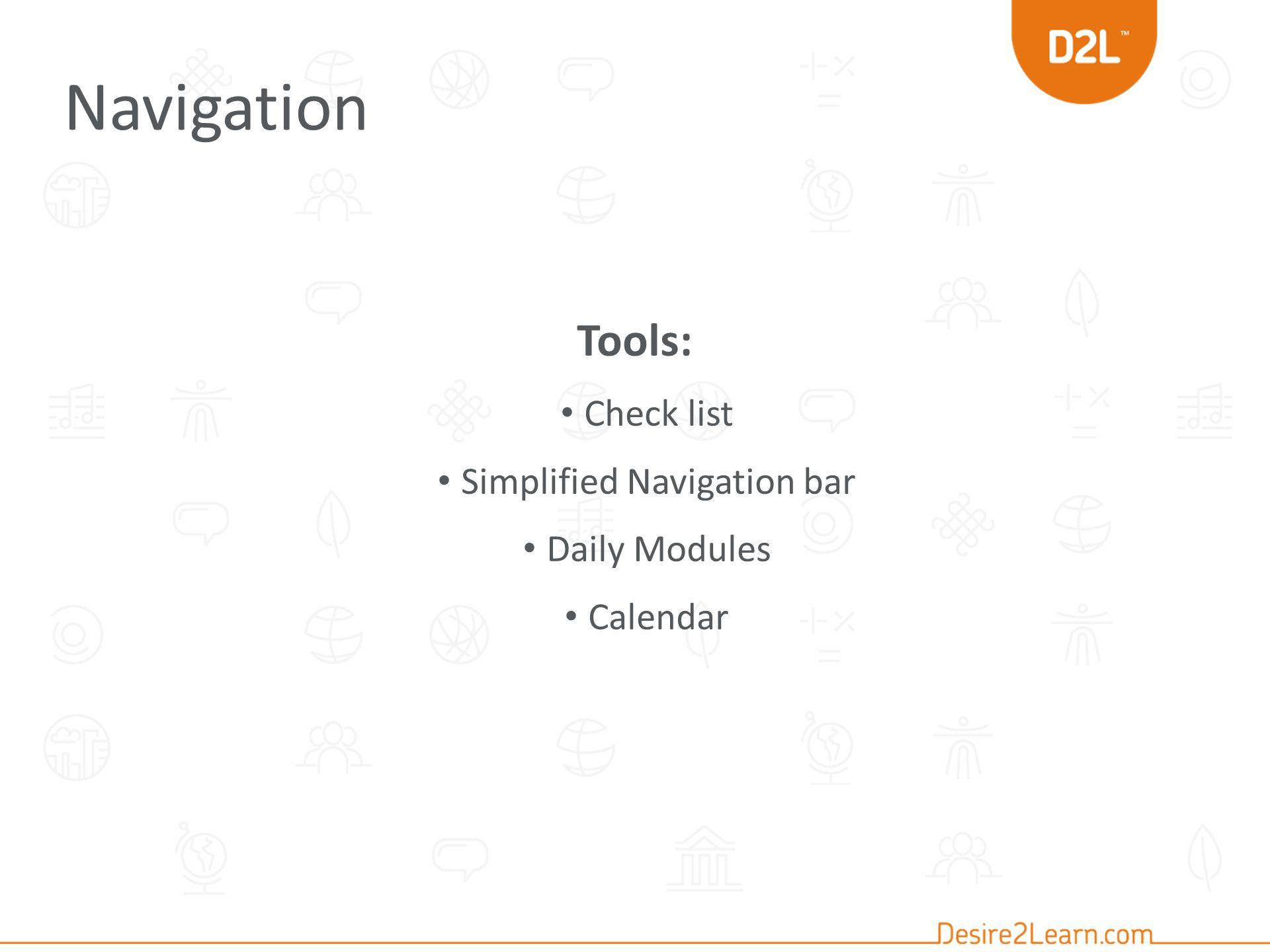Navigation Tools: Check list Simplified Navigation bar Daily Modules Calendar
