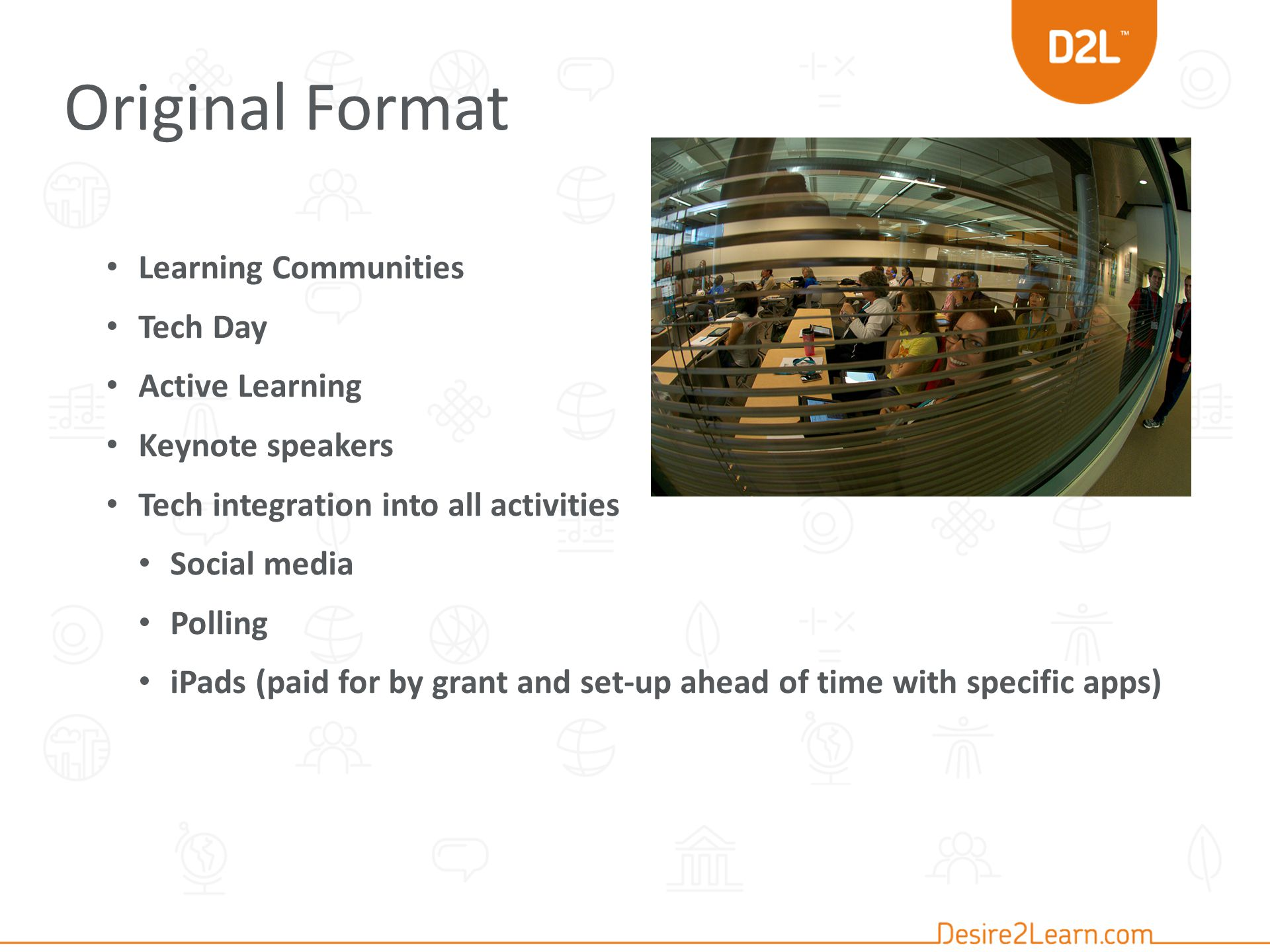 Original Format Learning Communities Tech Day Active Learning Keynote speakers Tech integration into all activities Social media Polling iPads (paid for by grant and set-up ahead of time with specific apps)