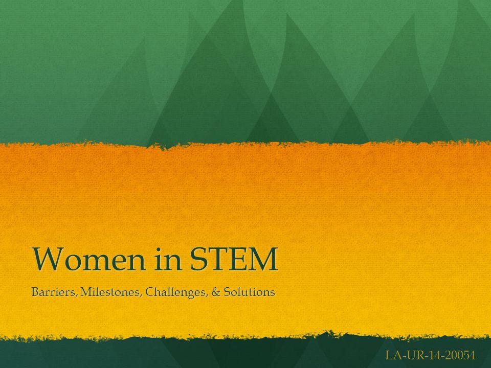 Women in STEM Barriers, Milestones, Challenges, & Solutions LA-UR-14-20054