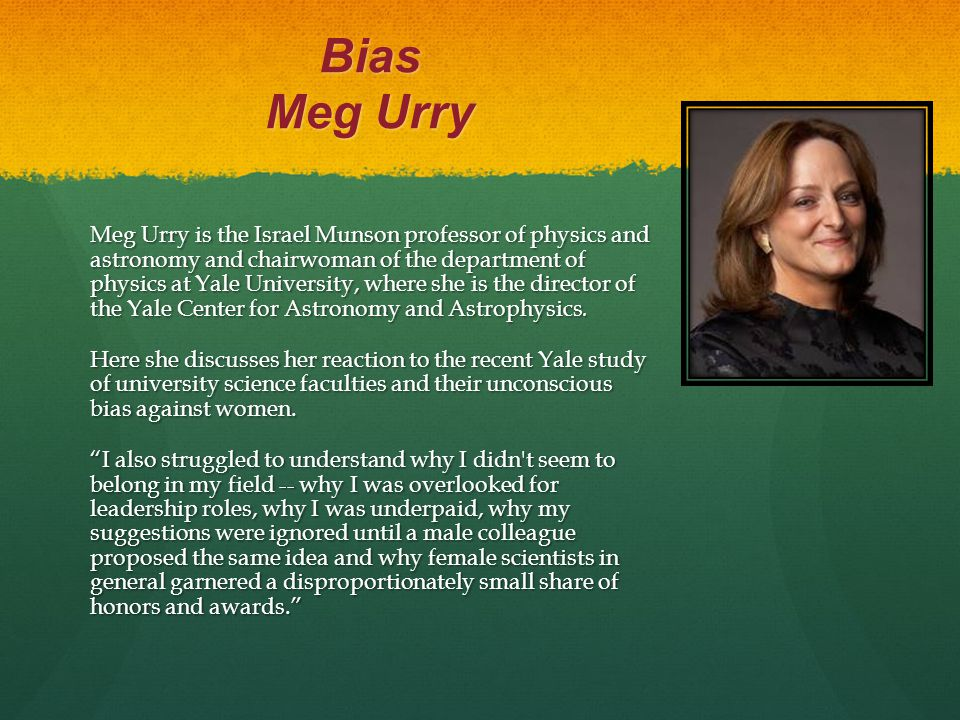 Bias Meg Urry Meg Urry is the Israel Munson professor of physics and astronomy and chairwoman of the department of physics at Yale University, where s