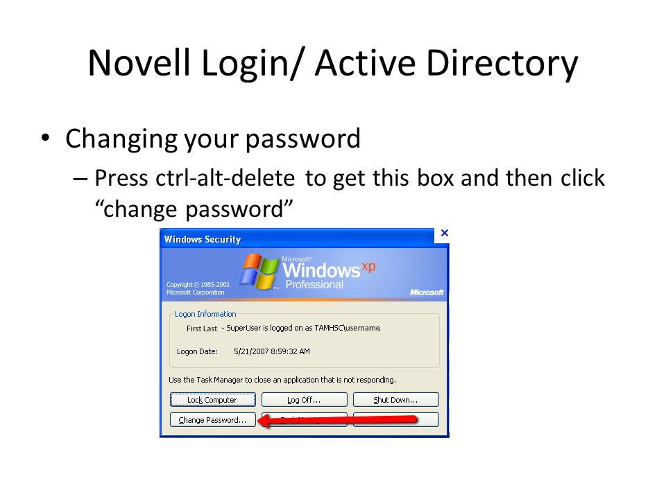 "Novell Login/ Active Directory Changing your password – Press ctrl-alt-delete to get this box and then click ""change password"""