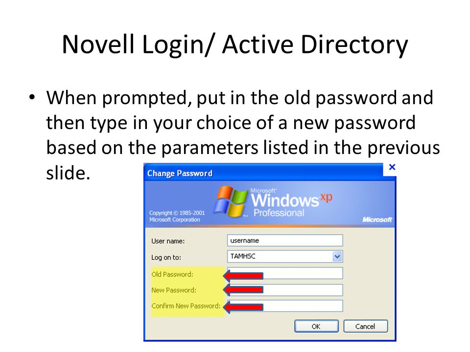 Novell Login/ Active Directory When prompted, put in the old password and then type in your choice of a new password based on the parameters listed in