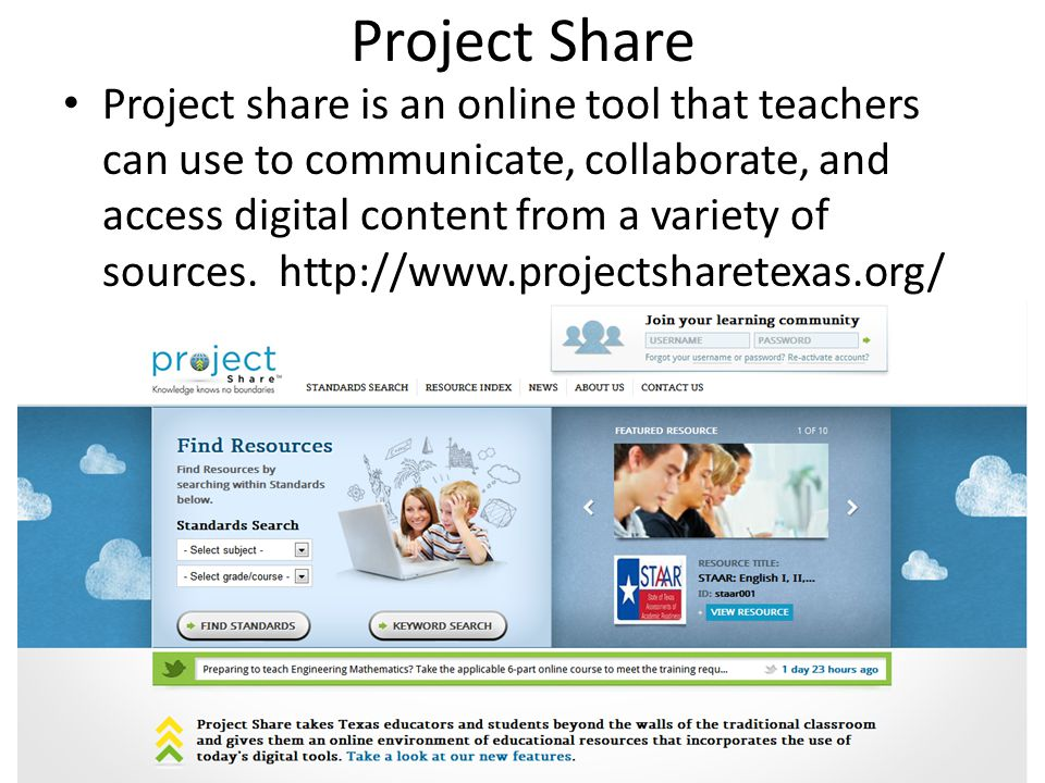 Project Share Project share is an online tool that teachers can use to communicate, collaborate, and access digital content from a variety of sources.
