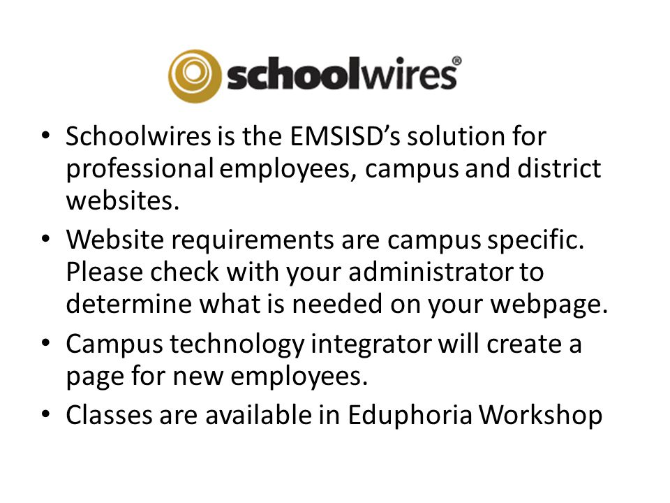 Schoolwires is the EMSISD's solution for professional employees, campus and district websites. Website requirements are campus specific. Please check