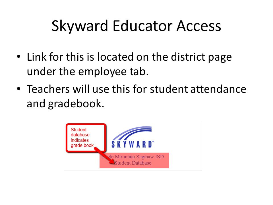 Skyward Educator Access Link for this is located on the district page under the employee tab. Teachers will use this for student attendance and gradeb