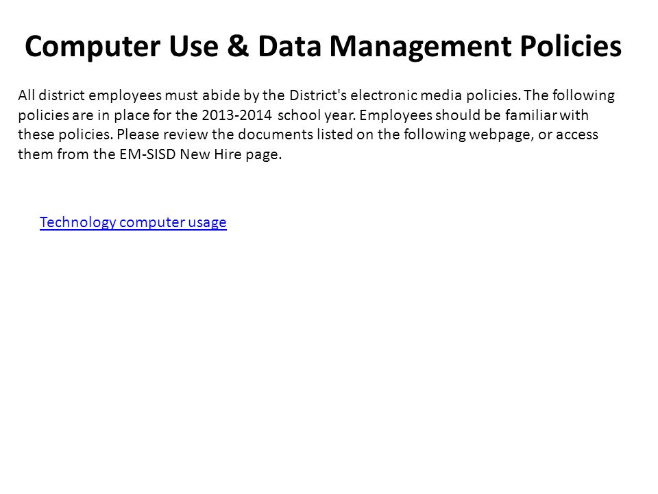 Computer Use & Data Management Policies All district employees must abide by the District's electronic media policies. The following policies are in p