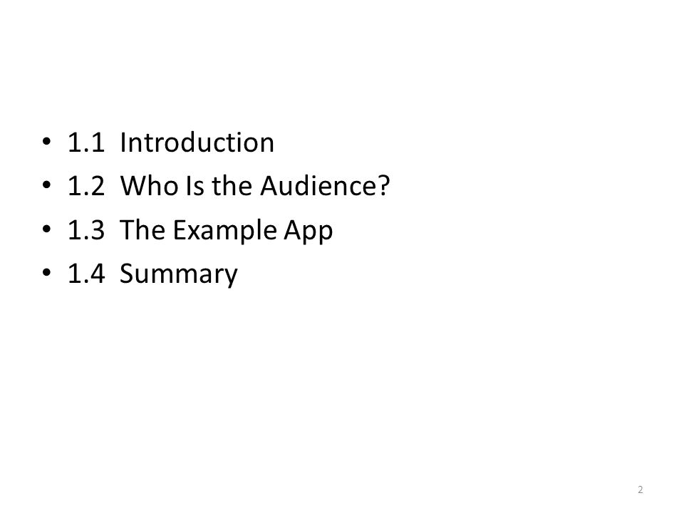 1.1 Introduction 1.2 Who Is the Audience 1.3 The Example App 1.4 Summary 2