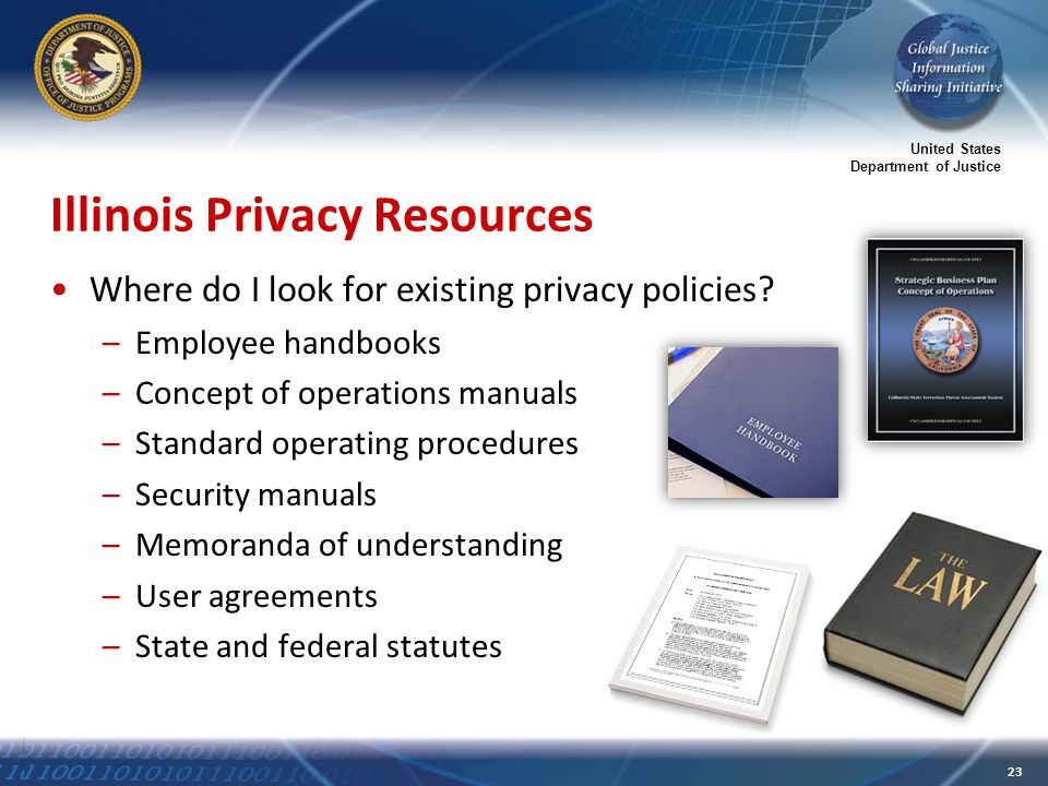United States Department of Justice 23 Illinois Privacy Resources Where do I look for existing privacy policies.
