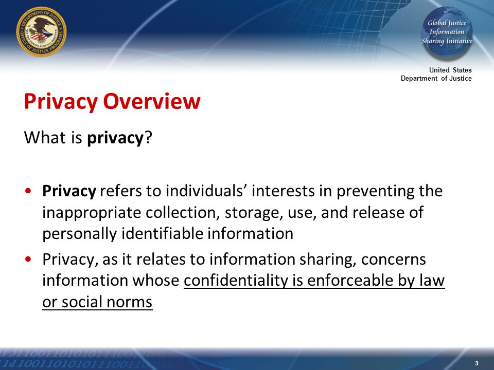 United States Department of Justice 3 Privacy Overview What is privacy.