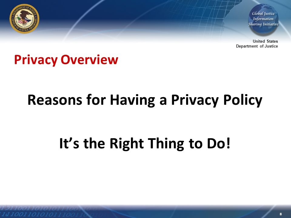 United States Department of Justice 8 Privacy Overview Reasons for Having a Privacy Policy It's the Right Thing to Do!
