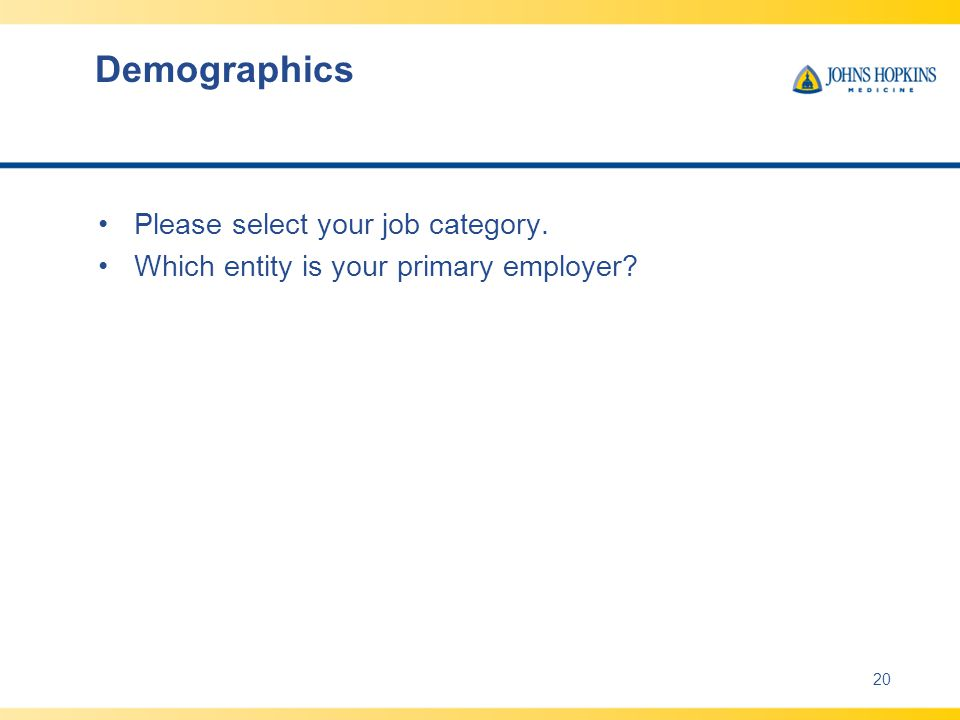 Demographics Please select your job category. Which entity is your primary employer 20