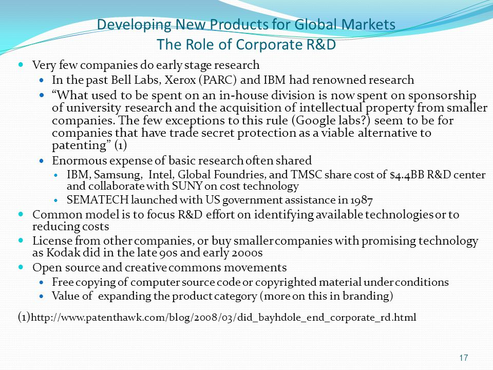 Developing New Products for Global Markets The Role of Corporate R&D Very few companies do early stage research In the past Bell Labs, Xerox (PARC) an