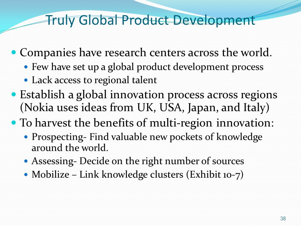 Truly Global Product Development Companies have research centers across the world. Few have set up a global product development process Lack access to