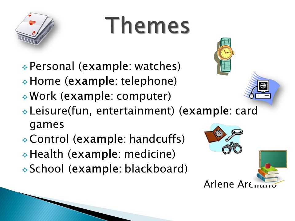  Personal (example: watches)  Home (example: telephone)  Work (example: computer)  Leisure(fun, entertainment) (example: card games  Control (example: handcuffs)  Health (example: medicine)  School (example: blackboard) Arlene Arellano