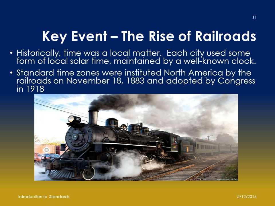 Key Event – The Rise of Railroads Historically, time was a local matter.