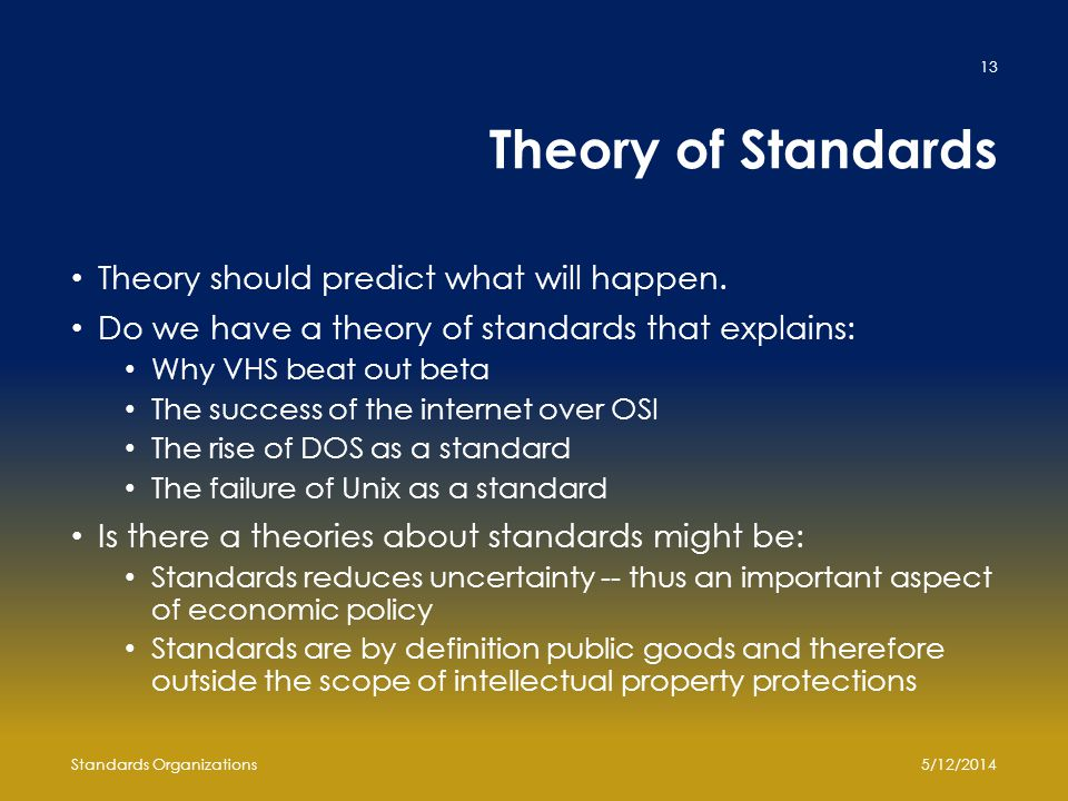 Theory of Standards Theory should predict what will happen.