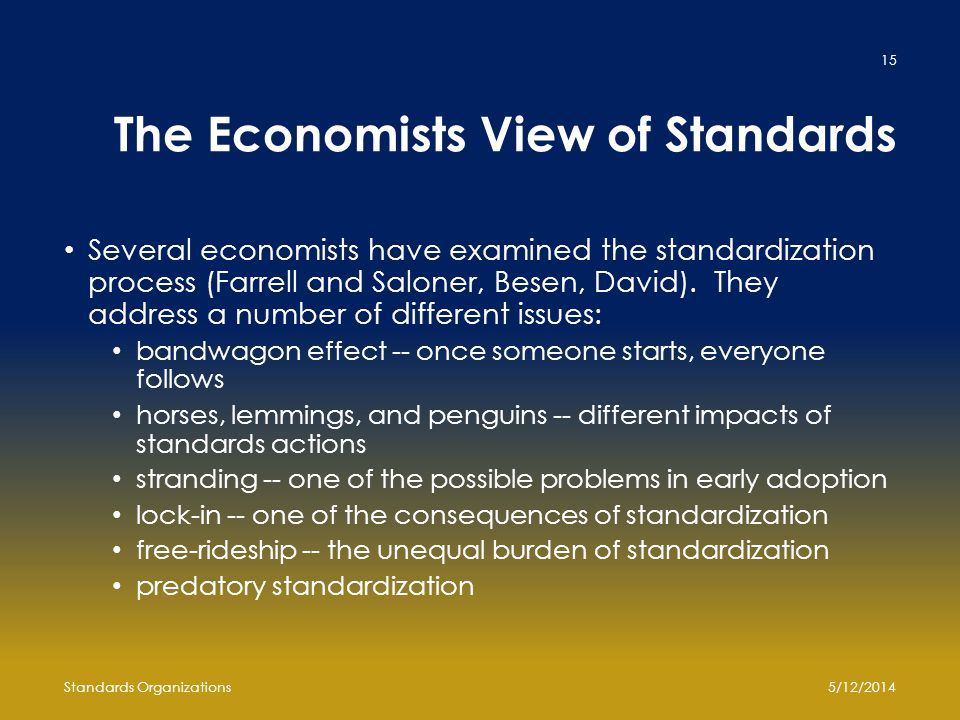 The Economists View of Standards Several economists have examined the standardization process (Farrell and Saloner, Besen, David).