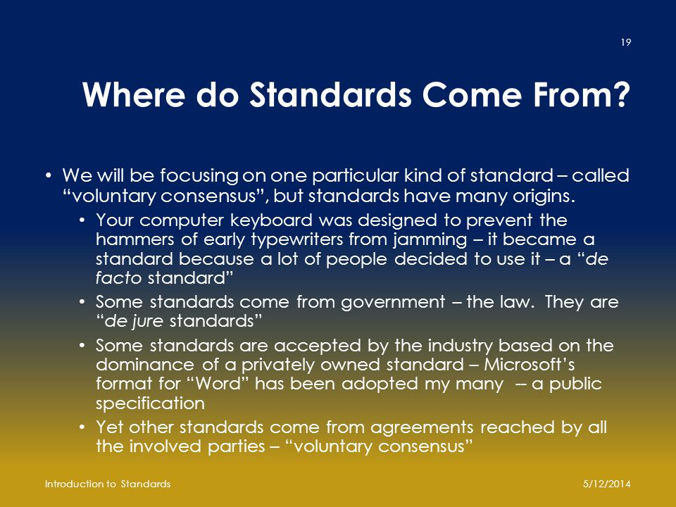 """Where do Standards Come From? We will be focusing on one particular kind of standard – called """"voluntary consensus"""", but standards have many origins."""