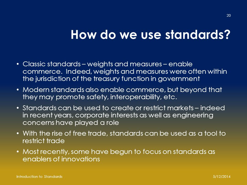 How do we use standards? Classic standards – weights and measures – enable commerce. Indeed, weights and measures were often within the jurisdiction o
