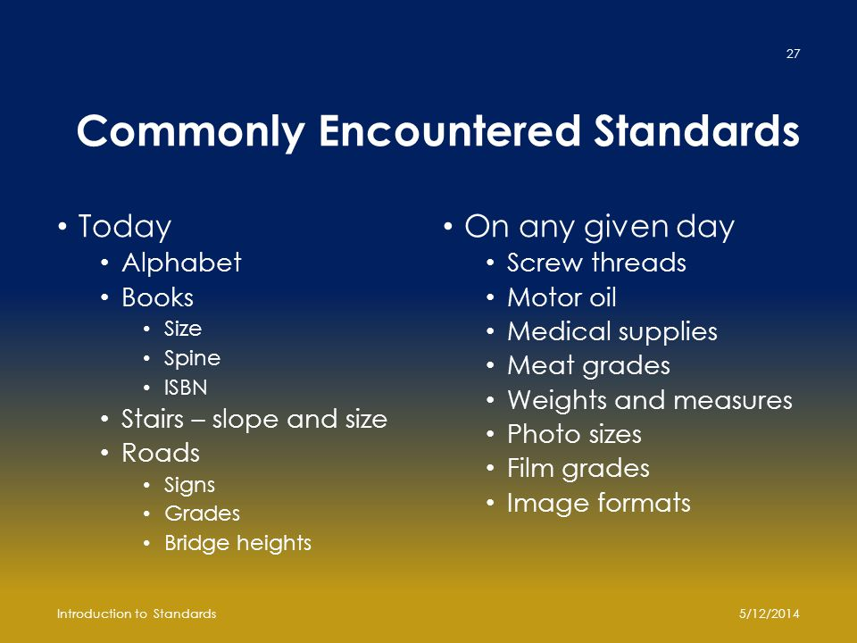 Commonly Encountered Standards Today Alphabet Books Size Spine ISBN Stairs – slope and size Roads Signs Grades Bridge heights On any given day Screw t