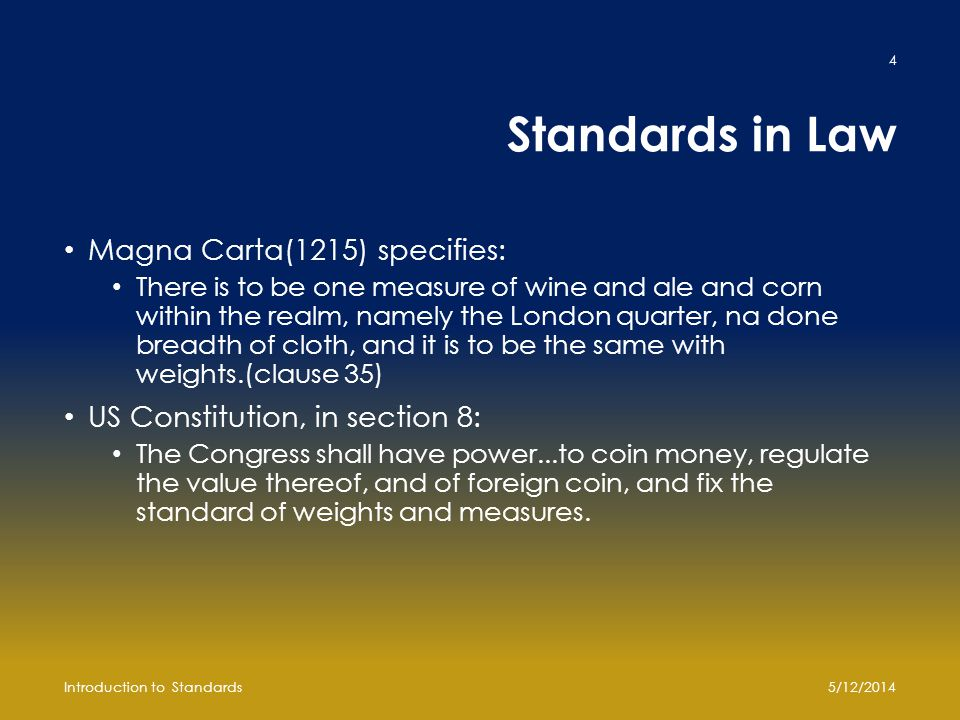 Standards in Law Magna Carta(1215) specifies: There is to be one measure of wine and ale and corn within the realm, namely the London quarter, na done
