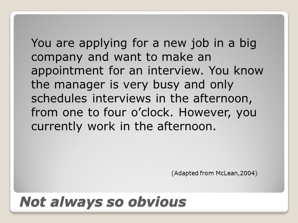 Not always so obvious You are applying for a new job in a big company and want to make an appointment for an interview.