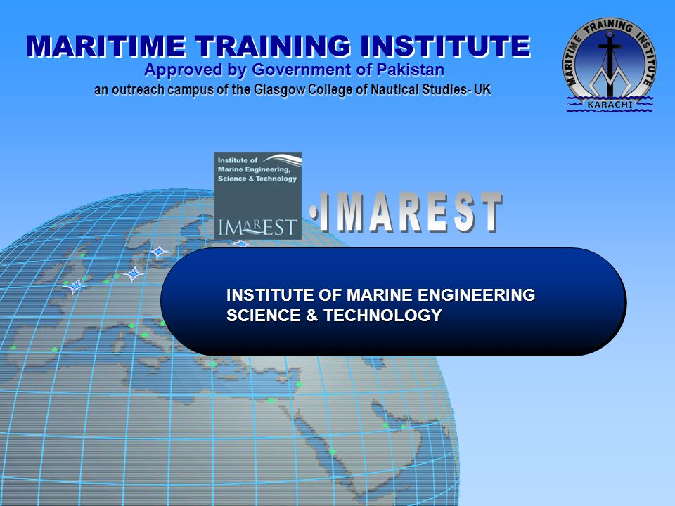 MARITIME TRAINING INSTITUTE Approved by Government of Pakistan an outreach campus of the Glasgow College of Nautical Studies- UK Approved by Government of Pakistan an outreach campus of the Glasgow College of Nautical Studies- UK On qualifying O.O.W (Officer of the Watch) Certificate of Competency, you will start sea carrier as a ENGINE WATCHKEEPER and will be responsible to the Chief Engineer for the operation and control of all the engineering systems onboard ship, servicing a whole range of mechanical, electrical, hydraulic and pneumatic machinery/appliances.