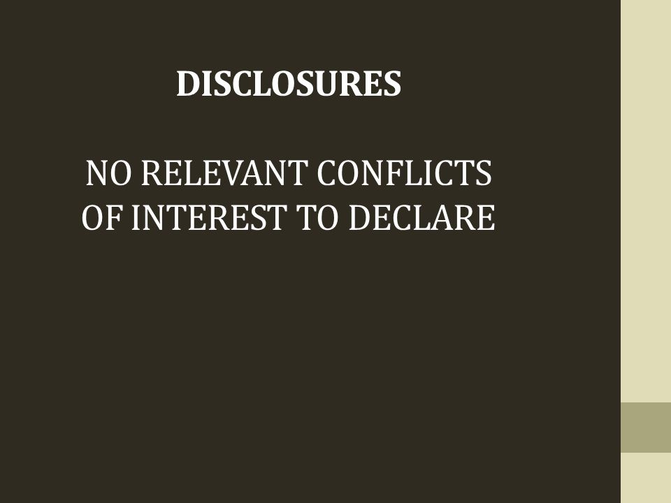 DISCLOSURES NO RELEVANT CONFLICTS OF INTEREST TO DECLARE