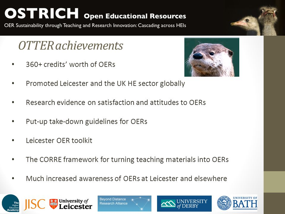 OTTER achievements 360+ credits' worth of OERs Promoted Leicester and the UK HE sector globally Research evidence on satisfaction and attitudes to OER