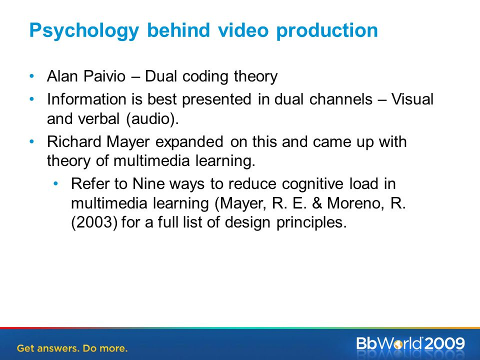 Psychology behind video production Alan Paivio – Dual coding theory Information is best presented in dual channels – Visual and verbal (audio).