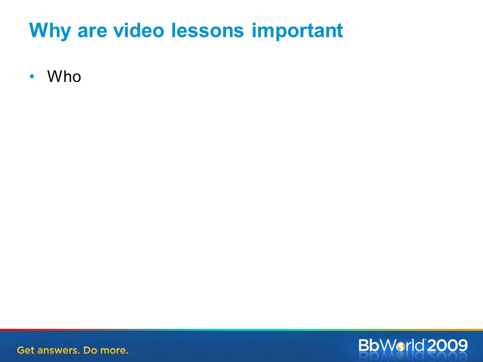 Why are video lessons important Who
