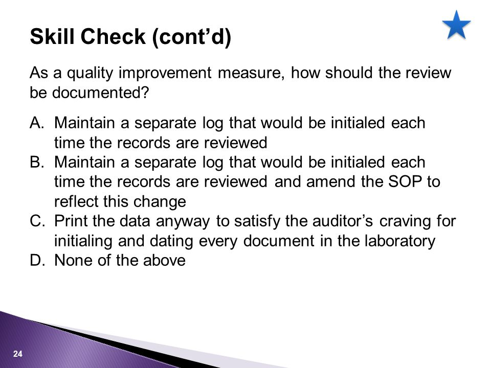 Skill Check (cont'd) As a quality improvement measure, how should the review be documented.