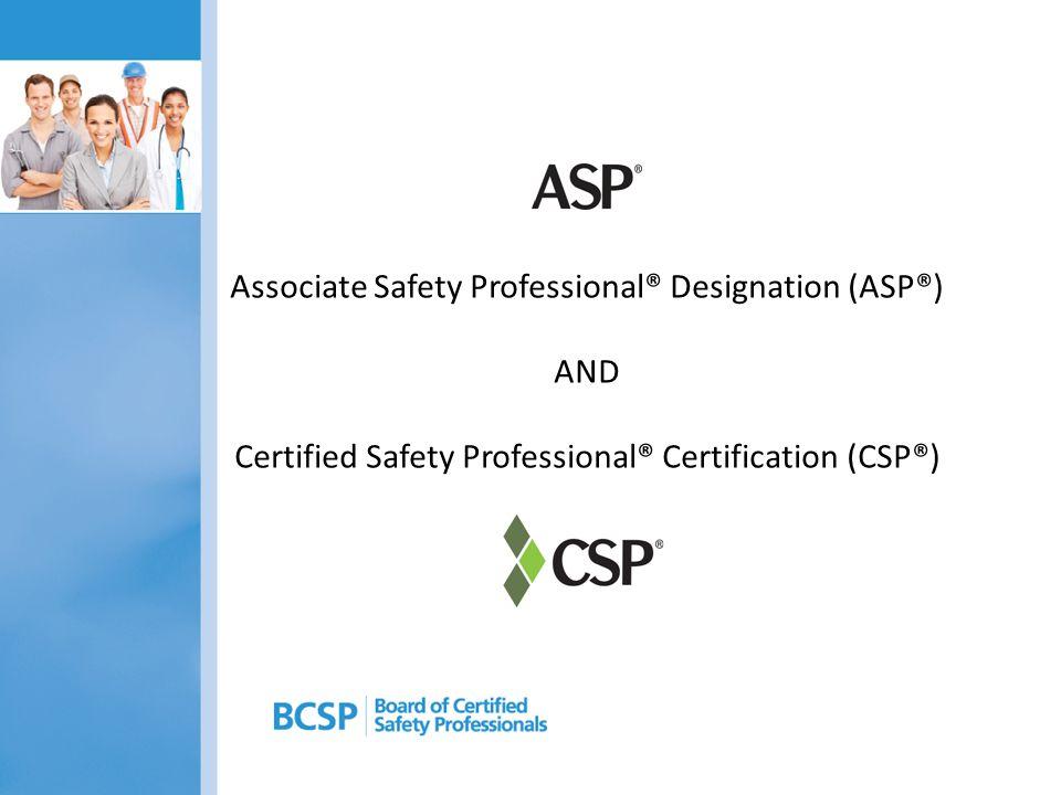 Associate Safety Professional® Designation (ASP®) AND Certified Safety Professional® Certification (CSP®)