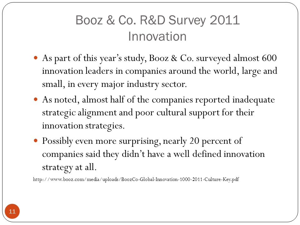 Booz & Co. R&D Survey 2011 Innovation As part of this year's study, Booz & Co. surveyed almost 600 innovation leaders in companies around the world, l